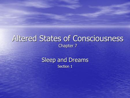 Altered States of Consciousness Chapter 7 Sleep and Dreams Section 1.