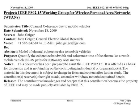Doc.: IEEE 802. 15-09-0798-00-004g Submission November 18, 2009 John Geiger GE Digital Energy Slide 1 Project: IEEE P802.15 Working Group for Wireless.