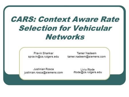 CARS: Context Aware Rate Selection for Vehicular Networks Pravin Shankar Tamer Nadeem Justinian Rosca