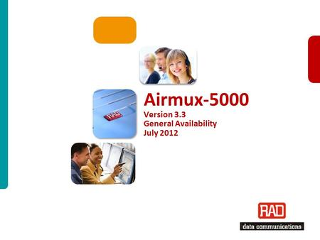 Airmux-500 3.3GA 2012 Slide 1 Airmux-5000 Version 3.3 General Availability July 2012.