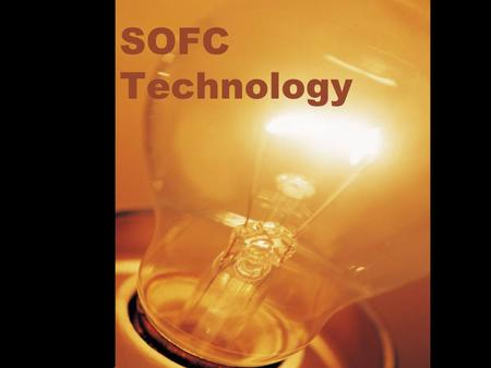 SOFC Technology. Solid Oxide Fuel Cells Intended mainly for stationary applications with an output of 1 kW and larger They work at very high temperatures.