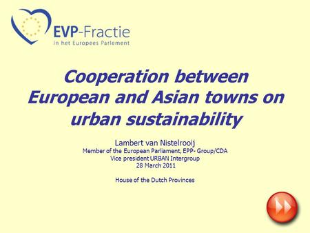 Cooperation between European and Asian towns on urban sustainability Lambert van Nistelrooij Member of the European Parliament, EPP- Group/CDA Vice president.