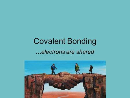 Covalent Bonding …electrons are shared. Terms Valence electrons - in the outer shell/orbital Nonmetals – on the right side of the p.t. Noble gases – group.