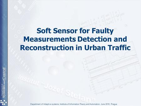 Soft Sensor for Faulty Measurements Detection and Reconstruction in Urban Traffic Department of Adaptive systems, Institute of Information Theory and Automation,