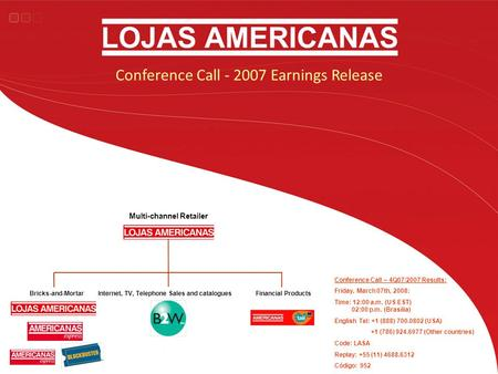 Conference Call - 2007 Earnings Release Conference Call – 4Q07/2007 Results: Friday, March 07th, 2008: Time: 12:00 a.m. (US EST) 02:00 p.m. (Brasilia)