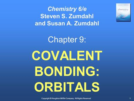 Copyright © Houghton Mifflin Company. All Rights Reserved.1 Chemistry 6/e Steven S. Zumdahl and Susan A. Zumdahl Chapter 9: COVALENT BONDING: ORBITALS.