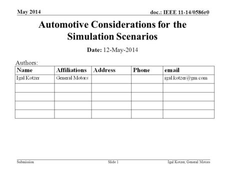 Submission doc.: IEEE 11-14/0586r0 May 2014 Igal Kotzer, General MotorsSlide 1 Automotive Considerations for the Simulation Scenarios Date: 12-May-2014.