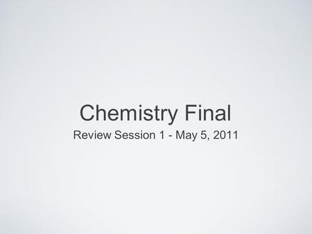 Chemistry Final Review Session 1 - May 5, 2011.