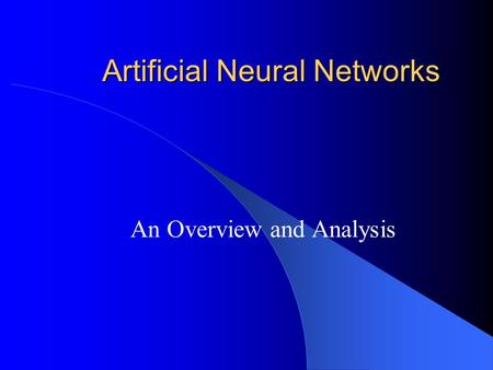 Artificial Neural Networks An Overview and Analysis.