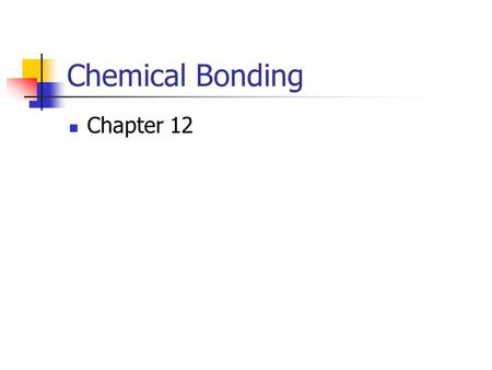 Chemical Bonding Chapter 12 Types of Bonds 1. Ionic bond Transfer of e- from a metal to a nonmetal and the resulting electrostatic force that holds them.