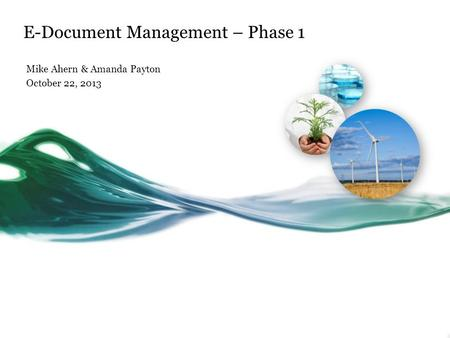 E-Document Management – Phase 1 Mike Ahern & Amanda Payton October 22, 2013 1a.