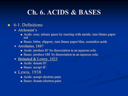 Ch. 6. ACIDS & BASES 6-1. Definitions 6-1. Definitions Alchemist's Alchemist's Acids: sour, release gases by reacting with metals, turn litmus paper red.