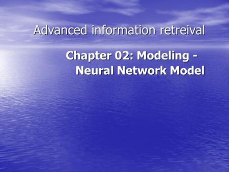 Advanced information retreival Chapter 02: Modeling - Neural Network Model Neural Network Model.