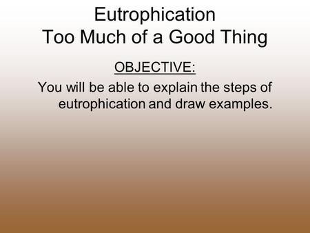 Eutrophication Too Much of a Good Thing