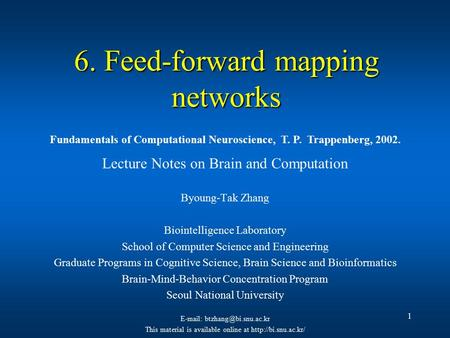 1 6. Feed-forward mapping networks Lecture Notes on Brain and Computation Byoung-Tak Zhang Biointelligence Laboratory School of Computer Science and Engineering.