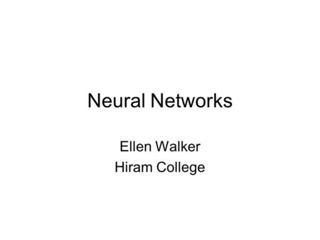 Neural Networks Ellen Walker Hiram College. Connectionist Architectures Characterized by (Rich & Knight) –Large number of very simple neuron-like processing.