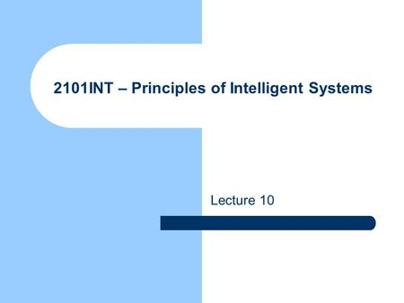 2101INT – Principles of Intelligent Systems Lecture 10.