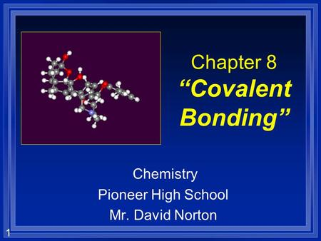 "1 Chapter 8 ""Covalent Bonding"" Chemistry Pioneer High School Mr. David Norton."