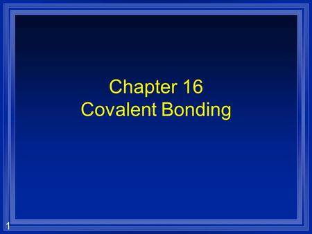 1 Chapter 16 Covalent Bonding. 2 Section 16.1 The Nature of Covalent Bonding l OBJECTIVES: –Use electron dot structures to show the formation of single,