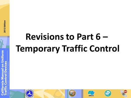 Revisions to Part 6 – Temporary Traffic Control. Guidance on lengths of short tapers and downstream tapers.