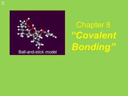 "Chapter 8 ""Covalent Bonding"" Ball-and-stick model Obj: Unit:"