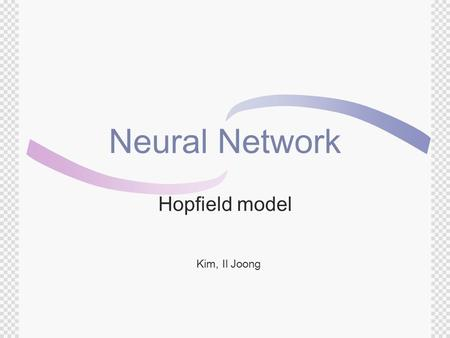 Neural Network Hopfield model Kim, Il Joong. Contents  Neural network: Introduction  Definition & Application  Network architectures  Learning processes.