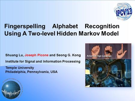 Fingerspelling Alphabet Recognition Using A Two-level Hidden Markov Model Shuang Lu, Joseph Picone and Seong G. Kong Institute for Signal and Information.