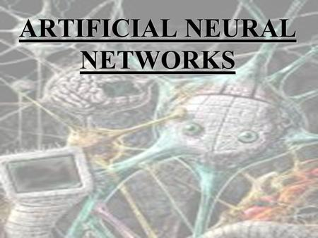 ARTIFICIAL NEURAL NETWORKS. Introduction to Neural Networks.