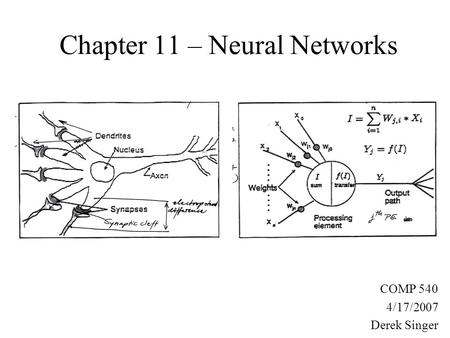 Chapter 11 – Neural Networks COMP 540 4/17/2007 Derek Singer.