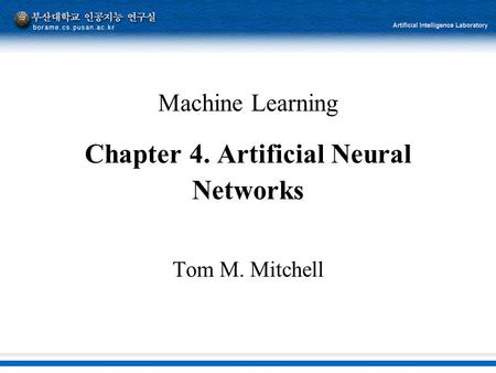 Machine Learning Chapter 4. Artificial Neural Networks Tom M. Mitchell.