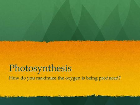 Photosynthesis How do you maximize the oxygen is being produced?