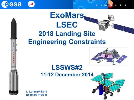 ExoMars LSEC 2018 Landing Site Engineering Constraints LSSWS#2 11-12 December 2014 L. Lorenzoni and ExoMars Project.