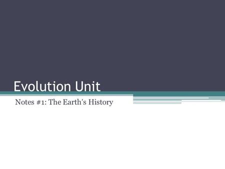 "Evolution Unit Notes #1: The Earth's History. Origins of Life ""The proper scene for the slow brewing of life from nonlife was the early Earth. The Earth's."