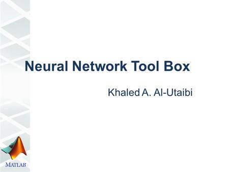 Neural Network Tool Box Khaled A. Al-Utaibi. Outlines  Neuron Model  Transfer Functions  Network Architecture  Neural Network Models  Feed-forward.
