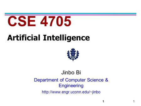 11 CSE 4705 Artificial Intelligence Jinbo Bi Department of Computer Science & Engineering