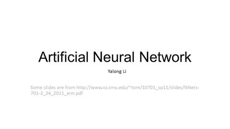 Artificial Neural Network Yalong Li Some slides are from  701-3_24_2011_ann.pdf.