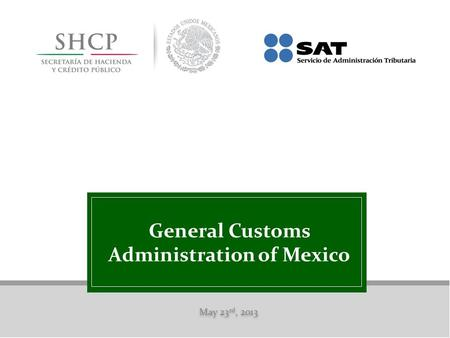 General Customs Administration of Mexico May 23 rd, 2013.