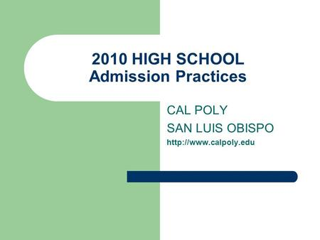 2010 HIGH SCHOOL Admission Practices CAL POLY SAN LUIS OBISPO