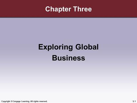 Copyright © Cengage Learning. All rights reserved.3| 1 Chapter Three Exploring Global Business.