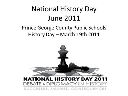 National History Day June 2011 Prince George County Public Schools History Day – March 19th 2011.