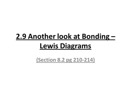 2.9 Another look at Bonding – Lewis Diagrams (Section 8.2 pg 210-214)