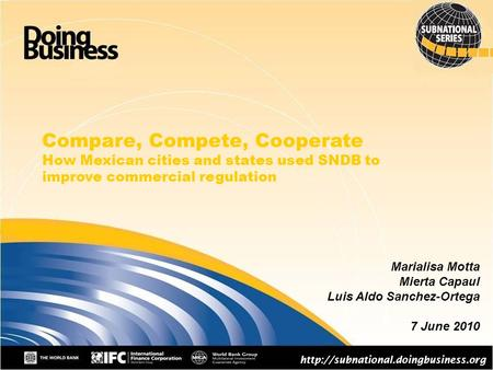 1 Compare, Compete, Cooperate How Mexican cities and states used SNDB to improve commercial regulation  Marialisa Motta.