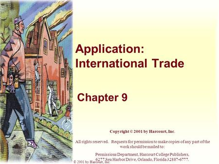 Harcourt, Inc. items and derived items copyright © 2001 by Harcourt, Inc. Application: International Trade Chapter 9 Copyright © 2001 by Harcourt, Inc.