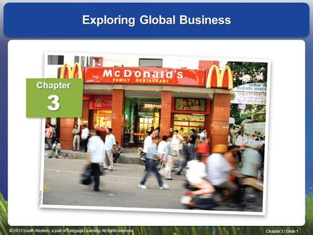 © 2013 South-Western, a part of Cengage Learning. All rights reserved. Chapter 3 | Slide 1 Exploring Global Business Chapter3.