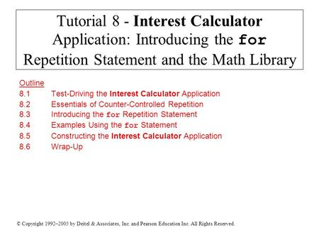 © Copyright 1992–2005 by Deitel & Associates, Inc. and Pearson Education Inc. All Rights Reserved. Tutorial 8 - Interest Calculator Application: Introducing.