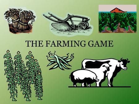 THE FARMING GAME. Farming Game Instructions Student Directions: You are to assume the role of a farm family who has just homesteaded land in central Nebraska.