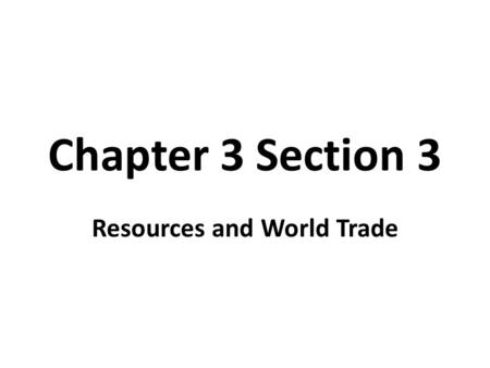 Chapter 3 Section 3 Resources and World Trade. Natural Resources As we have already learned, people move and live in areas because of several factors.