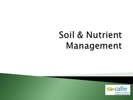 To gain an understanding of the principles of soil science  To assess the nutrient content of soils through soil sampling & analysis  To understand.