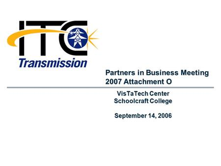 VisTaTech Center Schoolcraft College September 14, 2006 Partners in Business Meeting 2007 Attachment O.