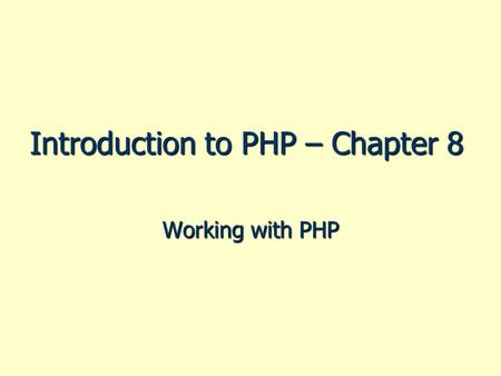 Introduction to PHP – Chapter 8 Working with PHP.